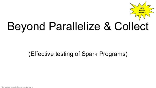 """Beyond Parallelize & Collect (Effective testing of Spark Programs) Now mostly """"works""""* *See developer for details. Does no..."""
