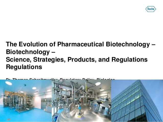 The Evolution of Pharmaceutical Biotechnology –Biotechnology –Science, Strategies, Products, and RegulationsRegulationsDr....