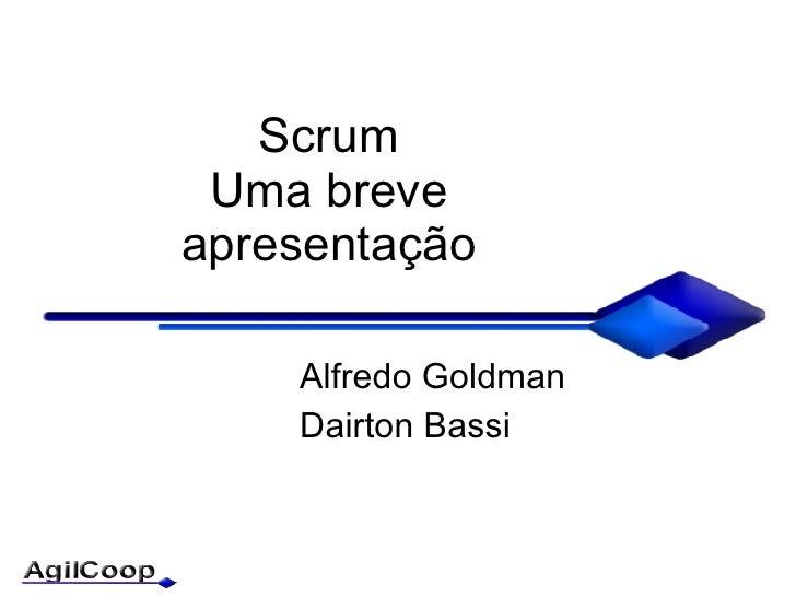 Scrum Uma breve apresenta ção Alfredo Goldman Dairton Bassi
