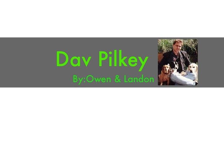 Dav Pilkey By:Owen & Landon