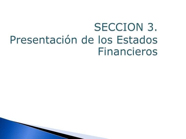    Esta sección explica la presentación    razonable de los estados financieros    Los requerimientos para el cumplimien...