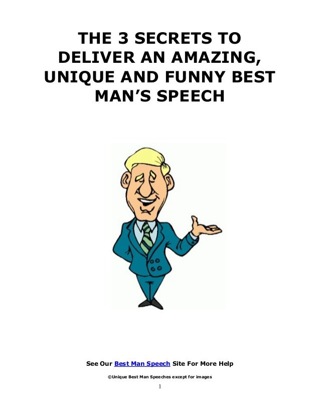 1 THE 3 SECRETS TO DELIVER AN AMAZING, UNIQUE AND FUNNY BEST MAN'S SPEECH See Our Best Man Speech Site For More Help ©Uniq...