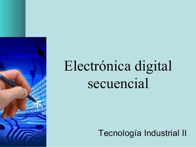 Electrónica digital secuencial Tecnología Industrial II