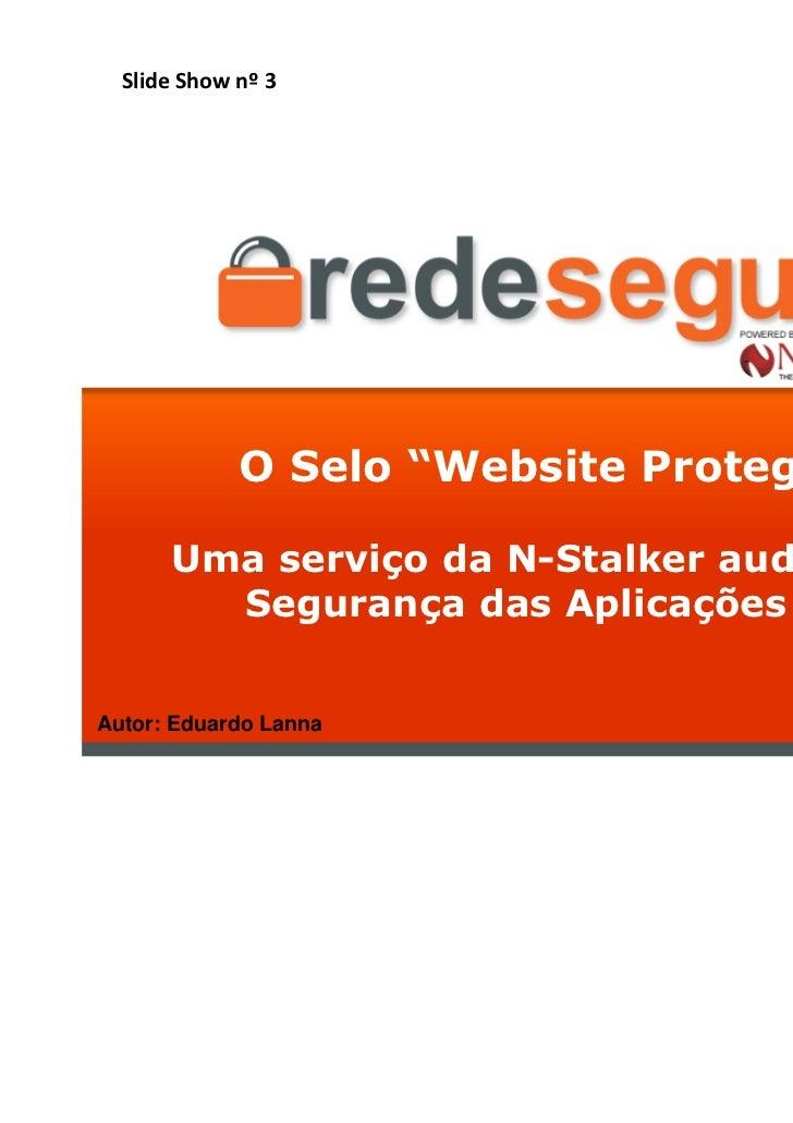"""Slide Show nº 3             O Selo """"Website Protegido""""      Uma serviço da N-Stalker auditando a        Segurança das Apli..."""
