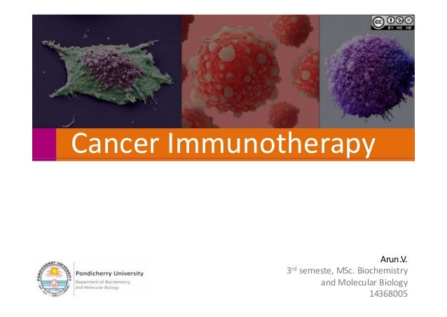 Cancer ImmunotherapyCancer Immunotherapy Arun.V. 3rd semeste, MSc. Biochemistry and Molecular Biology 14368005