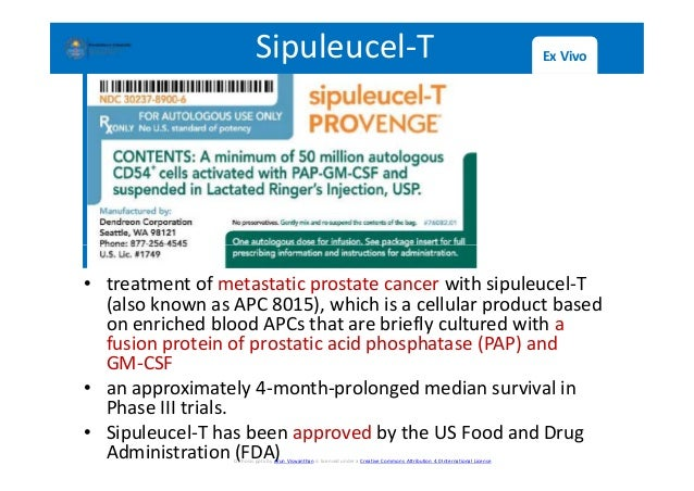 Sipuleucel-T Ex Vivo • treatment of metastatic prostate cancer with sipuleucel-T (also known as APC 8015), which is a cell...