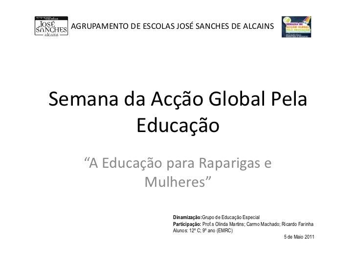 """Semana da Acção Global Pela Educação<br />""""A Educação para Raparigas e Mulheres""""<br />AGRUPAMENTO DE ESCOLAS JOSÉ SANCHES ..."""