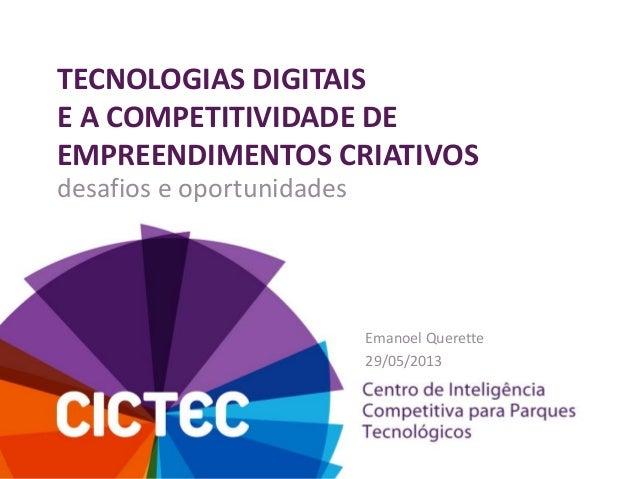 TECNOLOGIAS DIGITAISE A COMPETITIVIDADE DEEMPREENDIMENTOS CRIATIVOSEmanoel Querette29/05/2013desafios e oportunidades