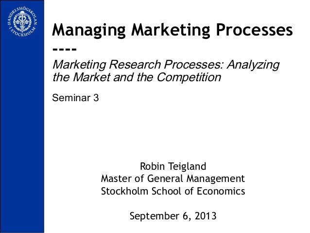 Seminar 3 Managing Marketing Processes ---- Marketing Research Processes: Analyzing the Market and the Competition Robin T...