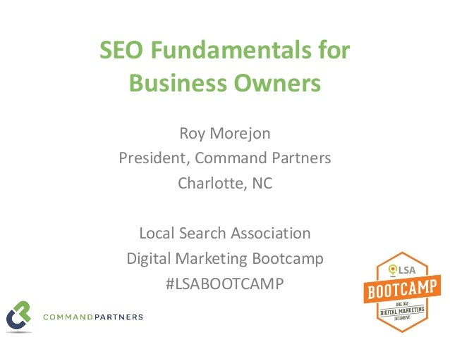 SEO Fundamentals for Business Owners Roy Morejon President, Command Partners Charlotte, NC Local Search Association Digita...