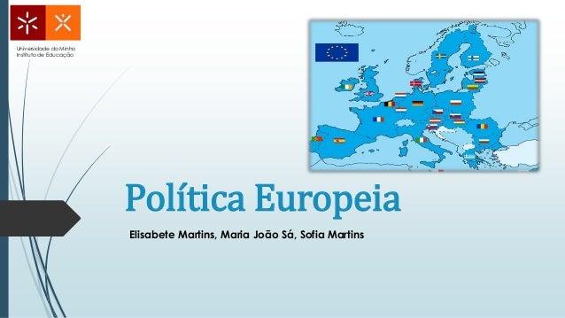 Política Europeia Universidade do Minho Instituto de Educação Elisabete Martins, Maria João Sá, Sofia Martins