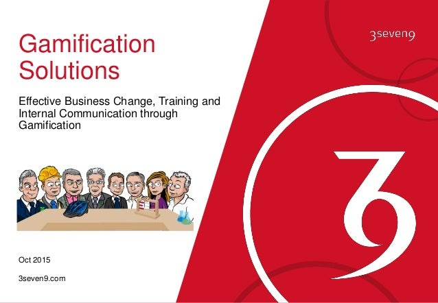 CONFIDENTIAL© 3SEVEN9 AGENCY LTD 1 Gamification Solutions Effective Business Change, Training and Internal Communication t...