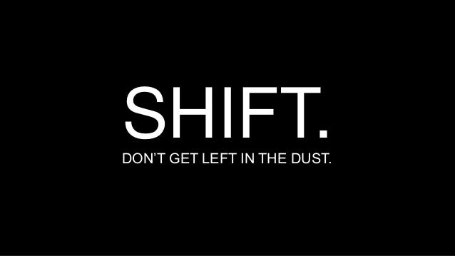 SHIFT. DON'T GET LEFT IN THE DUST.