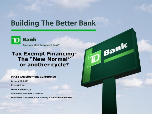 "Tax Exempt Financing- The ""New Normal"" or another cycle? MASS Development Conference October 29,, 2010 Presented by: Danie..."