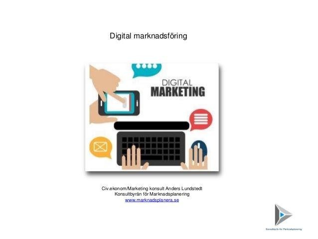 Civ.ekonom/Marketing konsult Anders Lundstedt Konsultbyrån för Marknadsplanering www.marknadsplanera.se Digital marknadsfö...
