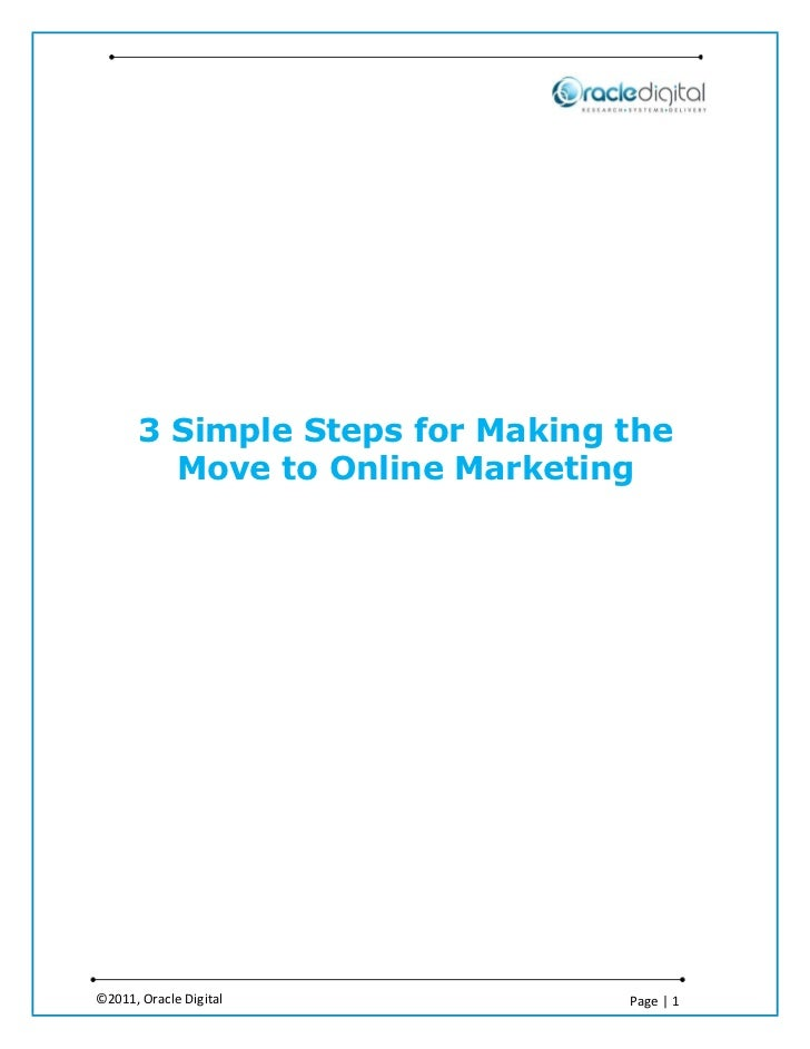3 Simple Steps for Making the         Move to Online Marketing©2011, Oracle Digital            Page | 1