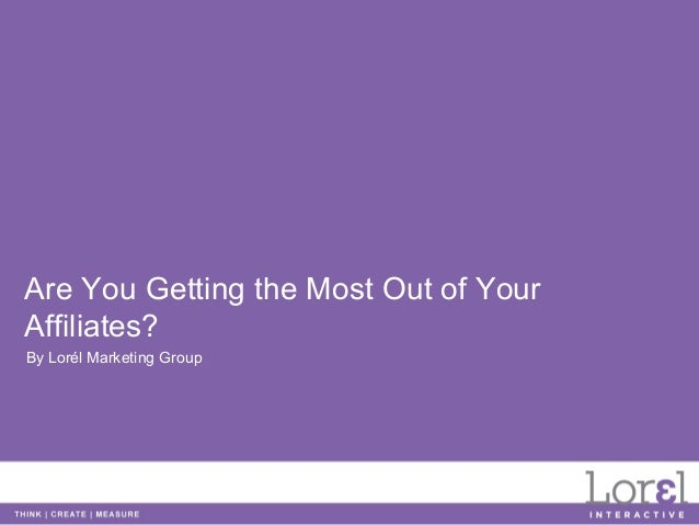 Are You Getting the Most Out of YourAffiliates?By Lorél Marketing Group