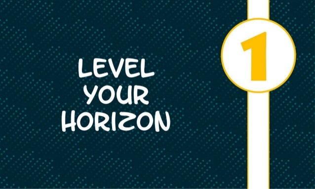 LEVEL YOUR l-IORIZON