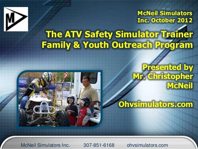 McNeil Simulators                                             Inc. October 2012          The ATV Safety Simulator Trainer ...