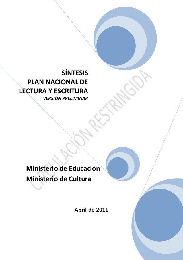 1Ministerio de EducaciónMinisterio de CulturaAbril de 2011SÍNTESISPLAN NACIONAL DELECTURA Y ESCRITURAVERSIÓN PRELIMINAR