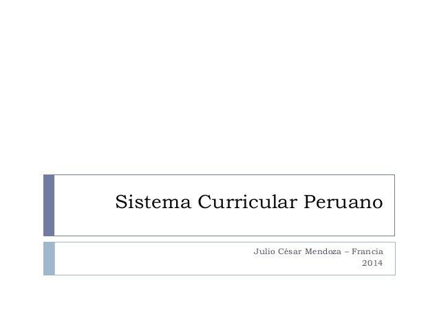 Sistema Curricular Peruano Julio César Mendoza – Francia 2014