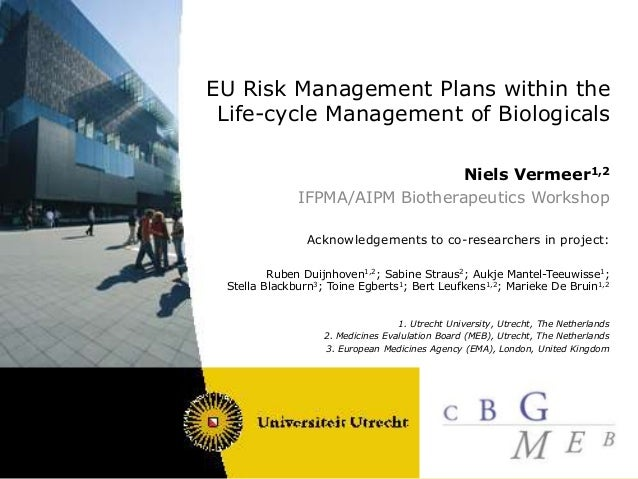 EU Risk Management Plans within theLife-cycle Management of BiologicalsNiels Vermeer1,2IFPMA/AIPM Biotherapeutics Workshop...