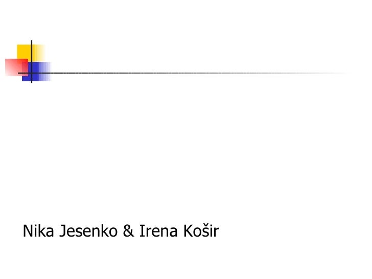 <ul><li>Nika Jesenko & Irena Košir </li></ul>