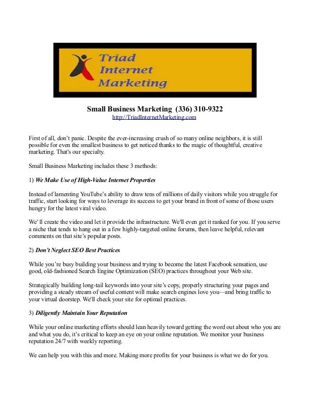 Small Business Marketing (336) 310-9322 http://TriadInternetMarketing.com First of all, don't panic. Despite the ever-incr...