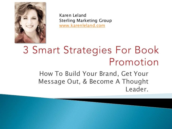 Karen Leland <br />Sterling Marketing Group <br />www.karenleland.com<br />3 Smart Strategies For Book Promotion<br />How ...