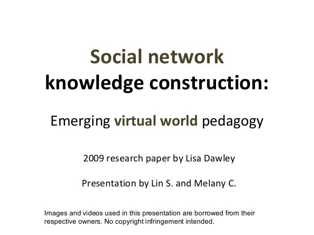 Social network  knowledge construction:  Emerging virtual world pedagogy  2009 research paper by Lisa Dawley  Presentation...