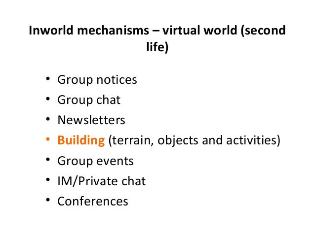 Inworld mechanisms – virtual world (second  life)  • Group notices  • Group chat  • Newsletters  • Building (terrain, obje...