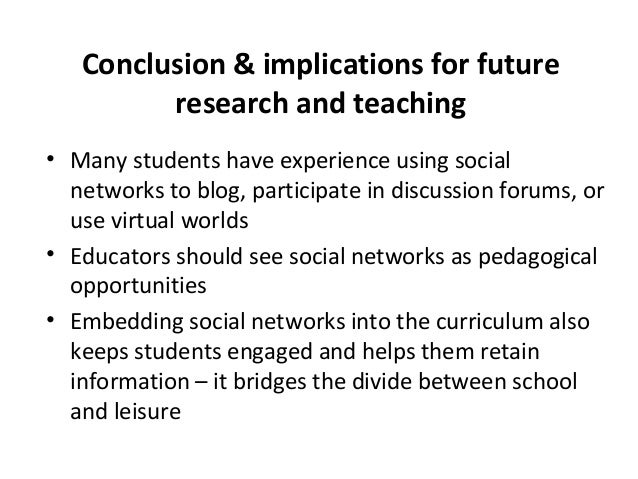 Conclusion & implications for future  research and teaching  • Many students have experience using social  networks to blo...