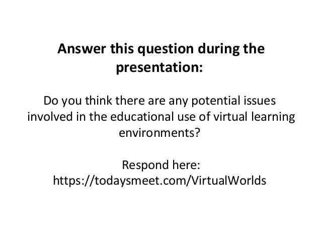 Answer this question during the  presentation:  Do you think there are any potential issues  involved in the educational u...