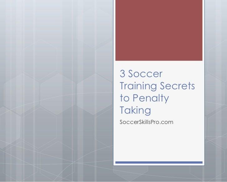 3 SoccerTraining Secretsto PenaltyTakingSoccerSkillsPro.com