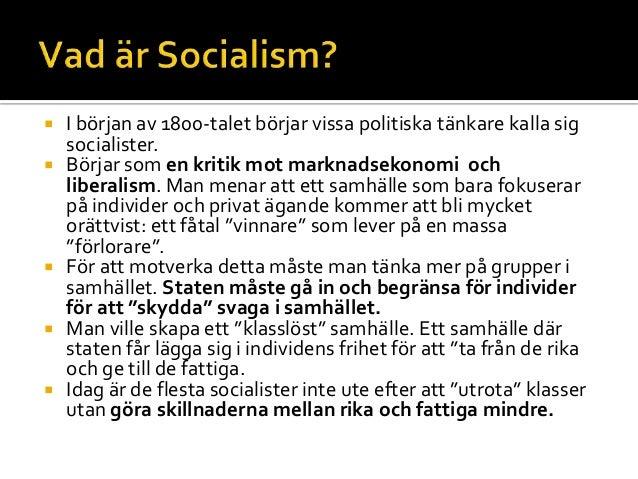  I början av 1800-talet börjar vissa politiska tänkare kalla sig socialister.  Börjar som en kritik mot marknadsekonomi ...