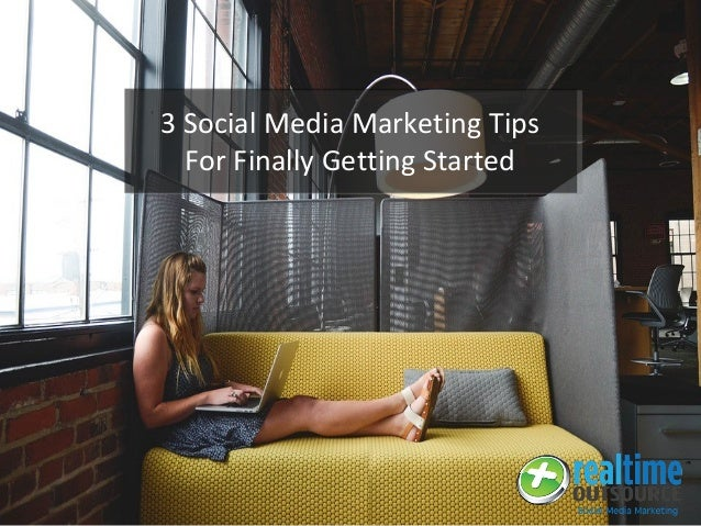 3 Social Media Marketing Tips For Finally Getting Started