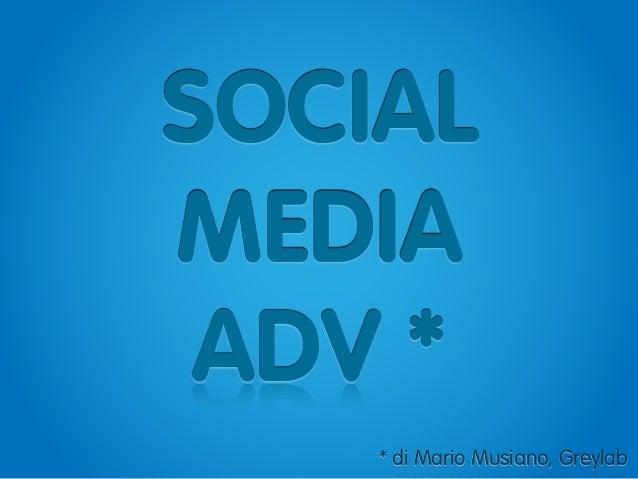 SOCIAL MEDIA ADV * * di Mario Musiano, Greylab