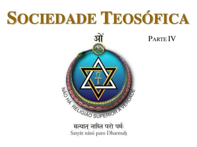 SOCIEDADE TEOSÓFICA PARTE IV