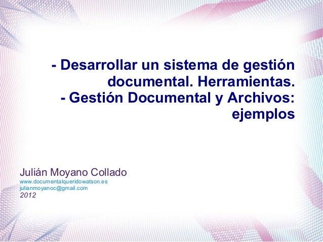 - Desarrollar un sistema de gestión                   documental. Herramientas.            - Gestión Documental y Archivos...