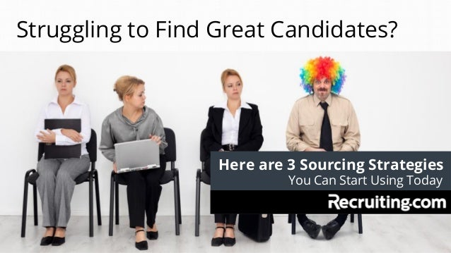 Here are 3 Sourcing Strategies Struggling to Find Great Candidates? You Can Start Using Today