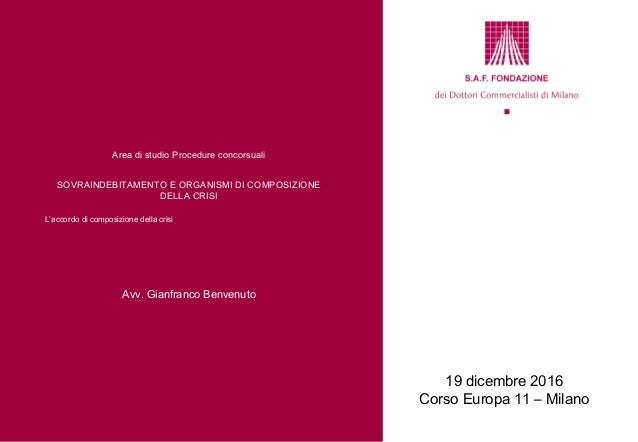 19 dicembre 2016 Corso Europa 11 – Milano Area di studio Procedure concorsuali SOVRAINDEBITAMENTO E ORGANISMI DI COMPOSIZI...