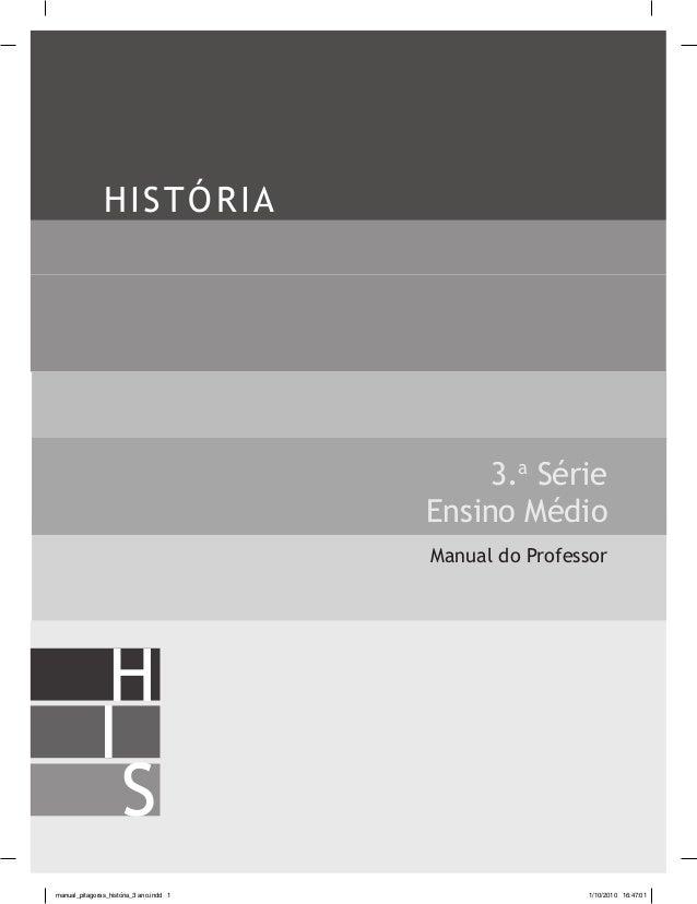 HISTÓRIA S I H Manual do Professor 3.a Série Ensino Médio manual_pitagoras_história_3 ano.indd 1 1/10/2010 16:47:01