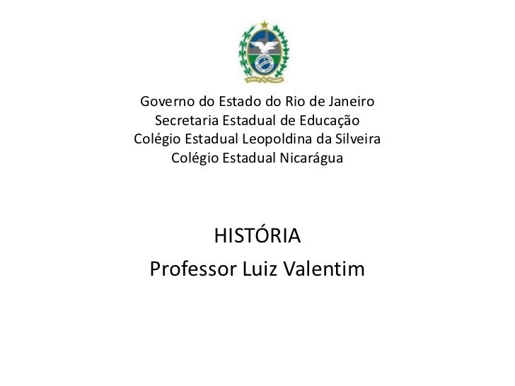 Governo do Estado do Rio de Janeiro   Secretaria Estadual de EducaçãoColégio Estadual Leopoldina da Silveira      Colégio ...