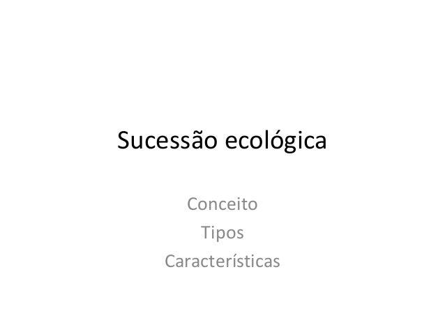 Sucessão ecológica      Conceito        Tipos    Características