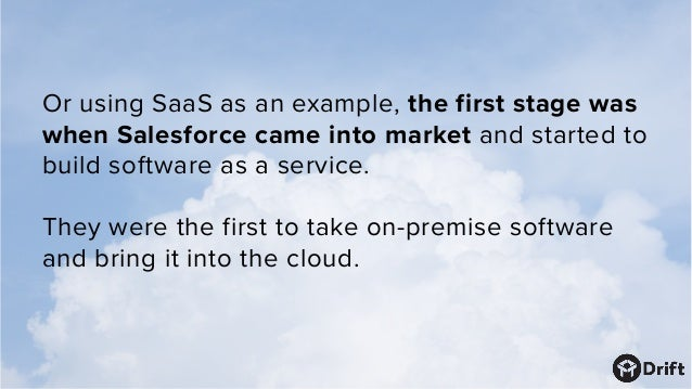 Or using SaaS as an example, the first stage was when Salesforce came into market and started to build software as a servi...