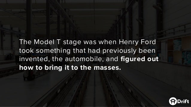 The Model T stage was when Henry Ford took something that had previously been invented, the automobile, and figured out ho...