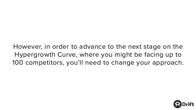 However, in order to advance to the next stage on the Hypergrowth Curve, where you might be facing up to 100 competitors, ...