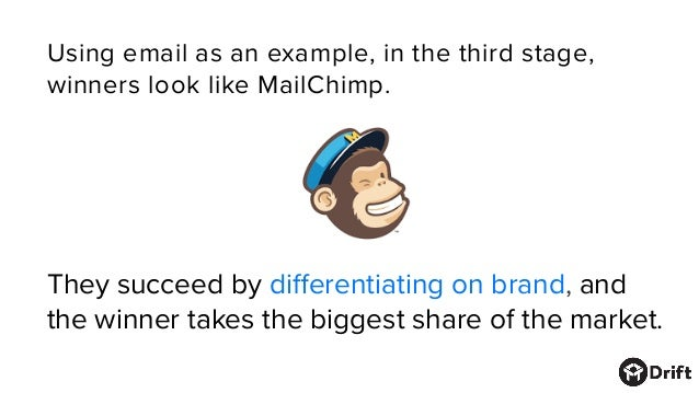 Using email as an example, in the third stage, winners look like MailChimp. They succeed bydifferentiating on brand, and t...