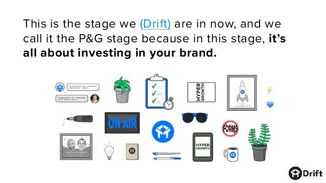 This is the stage we (Drift) are in now, and we call it the P&G stage becausein this stage, it's all about investing in y...