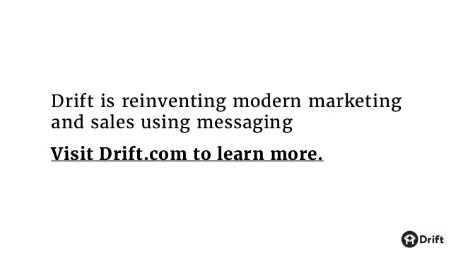 Drift is reinventing modern marketing and sales using messaging Visit Drift.com to learn more.